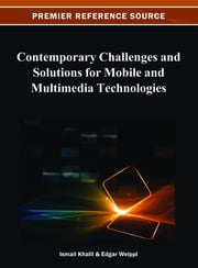 Contemporary Challenges and Solutions for Mobile and Multimedia Technologies ebook by Ismail Khalil,Edgar Weippl