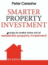 Smarter Property Investment - Ways to make more out of residential property investment ebook by Peter Cerexhe