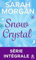 Snow Crystal : Série intégrale ebook by Sarah Morgan