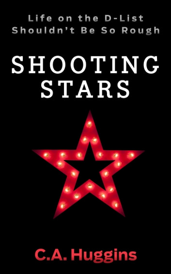 Shooting Stars: A Celebrity Satire ebook by C.A. Huggins