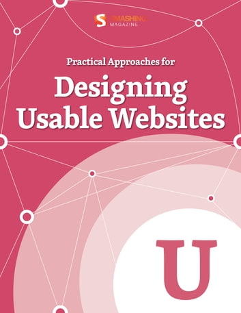 Practical Approaches for Designing Usable Websites ebook by Smashing Magazine
