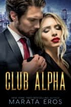 Club Alpha - Billionaire Dark Psychological Romance ebook by Marata Eros