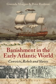 Banishment in the Early Atlantic World - Convicts, Rebels and Slaves ebook by Peter Rushton,Dr Gwenda Morgan