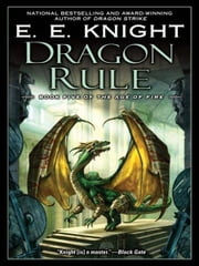 Dragon Rule - Book Five of the Age of Fire ebook by E.E. Knight
