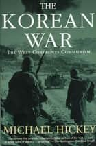 The Korean War: The West Confronts Communism ebook by Michael Hickey