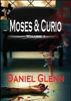 Moses and Curio: Volume 1 ebook by Daniel Glenn
