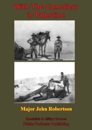 With The Cameliers In Palestine ebook by Major James Robertson
