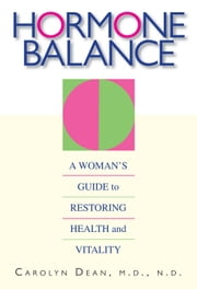Hormone Balance: A Woman's Guide To Restoring Health And Vitality ebook by Carolyn Dean