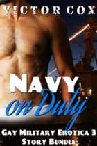 Navy on Duty - 3 Story Erotic Military Bundle ebook by Victor Cox