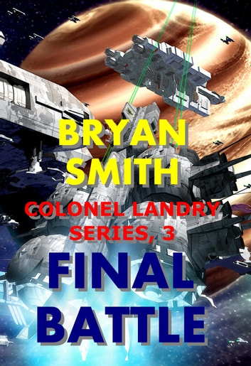 Final Battle: Colonel Landry Series, 3 ebook by Bryan Smith