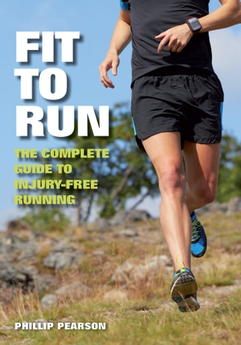 Fit To Run - The Complete Guide to Injury-Free Running ebook by Phillip Pearson