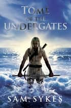 Tome of the Undergates ebook by Sam Sykes
