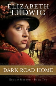 Dark Road Home (Edge of Freedom Book #2) ebook by Elizabeth Ludwig