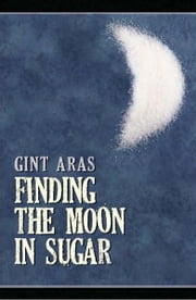 Finding the Moon in Sugar ebook by Gint Aras