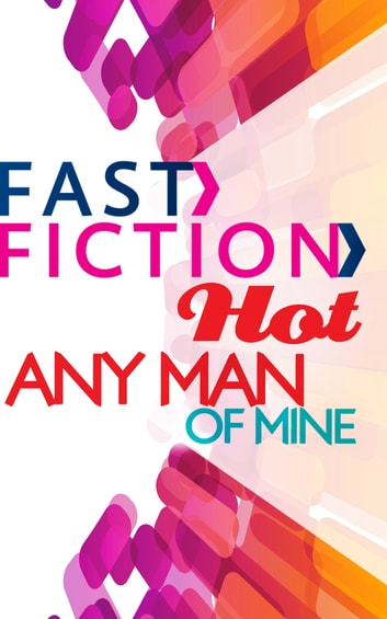 Any Man of Mine (Fast Fiction) eBook by Debbi Rawlins