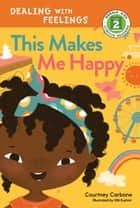 This Makes Me Happy ebook by Courtney Carbone, Hilli Kushnir