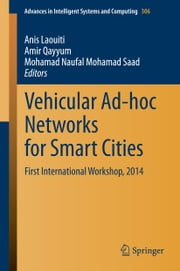 Vehicular Ad-hoc Networks for Smart Cities - First International Workshop, 2014 ebook by Anis Laouiti,Amir Qayyum,Mohamad Naufal Mohamad Saad