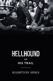 Hellhound on his Trail - The Stalking of Martin Luther King, Jr. and the International Hunt for His Assassin ebook by Hampton Sides