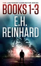 The Lieutenant Harrington Series, Books 1-3 ebook by E.H. Reinhard
