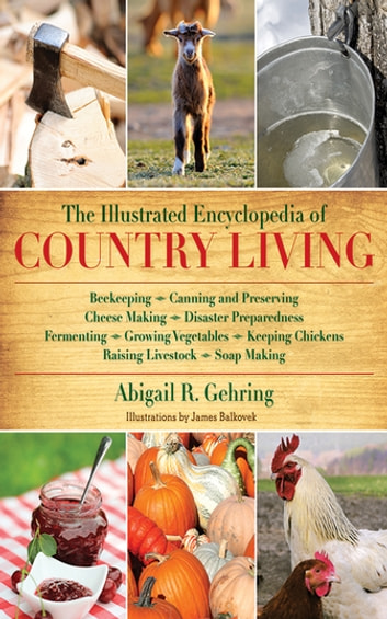 The Illustrated Encyclopedia of Country Living ebook by Abigail R. Gehring