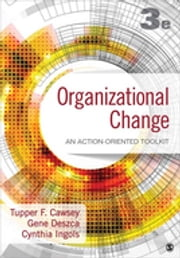 Organizational Change - An Action-Oriented Toolkit ebook by Gene Deszca,Cynthia A. Ingols,Tupper F. Cawsey