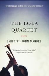 THE LOLA QUARTET ebook by Emily St. John Mandel