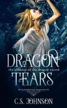 Dragon Tears - The Alliance of the Dragon Sword, #0 ebook by C. S. Johnson