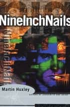 Nine Inch Nails ebook by Martin Huxley
