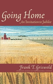 Going Home - An Invitation to Jubilee ebook by Frank T. Griswold