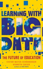 Learning with Big Data - The Future of Education ebook by Viktor Mayer-Schönberger,Kenneth Cukier