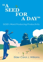 """A Seed For A Day"" - God's Word Producing Productivity ebook by Elder Carol J. Williams"