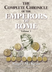 The Complete Chronicle of the Emperors of Rome; Vol. 1 ebook by Roger Kean