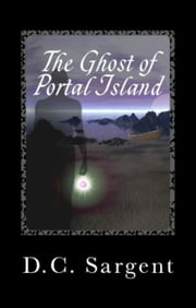 The Ghost Of Portal Island ebook by D.C. Sargent