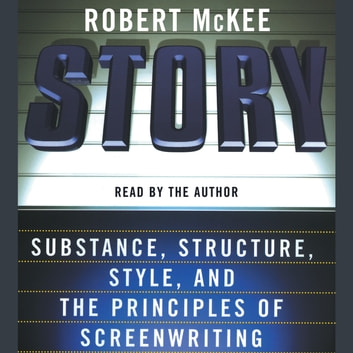 Story - Style, Structure, Substance, and the Pri audiobook by Robert McKee