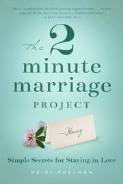 The Two-Minute Marriage Project - Simple Secrets for Staying in Love ebook by Heidi Poleman