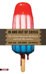 In And Out Of Crisis - The Global Financial Meltdown and Left Alternatives ebook by Leo Panitch,Sam Gindin,Greg Albo