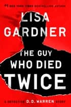 The Guy Who Died Twice - A Detective D.D. Warren Story eBook by Lisa Gardner