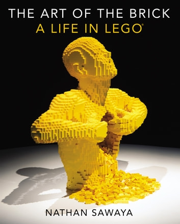 The Art of the Brick - A Life in LEGO ebook by Nathan Sawaya