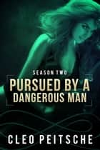 Pursued by a Dangerous Man ebook by Cleo Peitsche