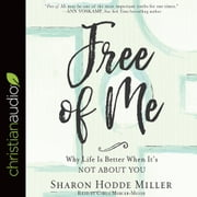 Free of Me - Why Life Is Better When It's Not about You audiobook by Sharon Hodde Miller