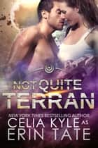 Not Quite Terran (Scifi Alien Romance) ebook by Celia Kyle, Erin Tate