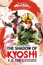 Avatar, The Last Airbender: The Shadow of Kyoshi (The Kyoshi Novels Book 2) eBook by F. C. Yee