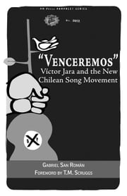 """Venceremos"" - Víctor Jara and the New Chilean Song Movement ebook by Gabriel San Román,T. M. Scruggs"