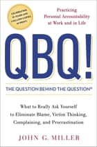 QBQ! The Question Behind the Question ebook by Practicing Personal Accountability at Work and in Life