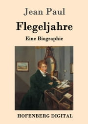 Flegeljahre - Eine Biographie ebook by Jean Paul