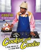 Cookin' with Coolio - 5 Star Meals at a 1 Star Price ebook by Coolio