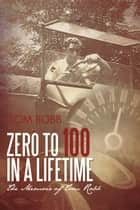 Zero to 100 in a Lifetime ebook by Tom Robb