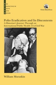 Polio Eradication and Its Discontents - A Historians Journey Through an International Public Health (Un)Civil War ebook by William Muraskin