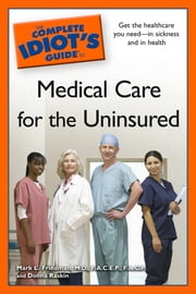The Complete Idiot's Guide to Medical Care for the Uninsured ebook by Donna Raskin,Mark L. Friedman M.D.