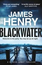 Blackwater - the pulse-racing first crime thriller in the DI Nicholas Lowry series ebook by James Henry